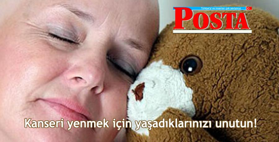 Posta Gazetesi - Kanseri Yenmek İçin Yaşadıklarınızı Unutun!